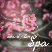Serenity Zen Spa Collection 2017 (Asian Meditation Music & Chinese Instrumental for Thai Massage, Deep Relaxation, Tranquility & Wellbeing)