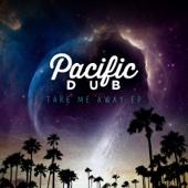 Take Me Away - EP - Pacific Dub