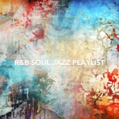 R&b Soul Jazz Playlist