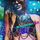 ADDICTION PARTY MUSIC vol.21 (パーティー中毒!最新UKクラブ・ヒット!)