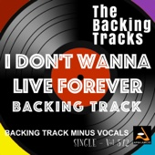I Don't Wanna Live Forever (in the style of Zayn Malik and Taylor Swift) [Backing Track]