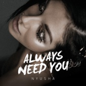 Always Need You - Nyusha