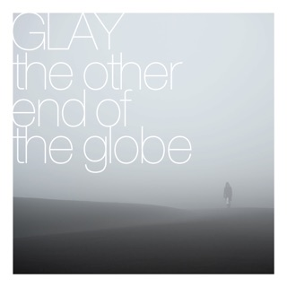 the other end of the globe(GLAY)