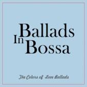 Ballads in Bossa (The Colors of Love Ballads)