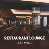 Restaurant Lounge Jazz Music – Perfect Mood for Lunch with Friends, Mellow Relaxation Jazz, Coffee Break and Chill Atmosphere