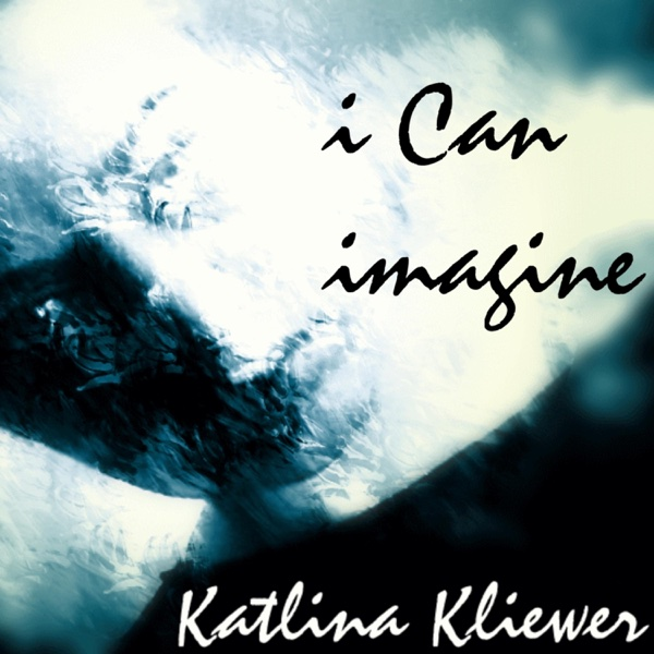I Can Imagine - Single | Katlina Kliewer