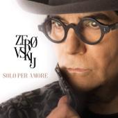 Zerovskij - Solo per amore - Renato Zero