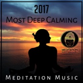 2017 Most Deep Calming Meditation Music: Reach Zen, Deep Inner Peace, Yoga, Spa, Massage