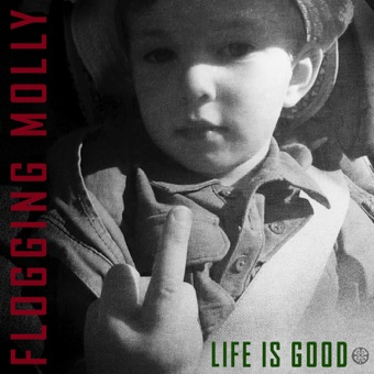 Life Is Good – Flogging Molly
