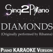 Diamonds (Originally Performed By Rihanna) [Piano Karaoke Version]