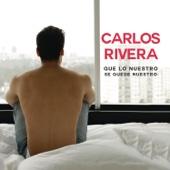 Que Lo Nuestro Se Quede Nuestro (Radio Edit) - Carlos Rivera