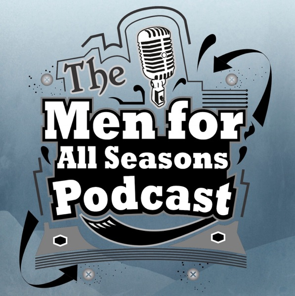 The Men for All Seasons Podcast