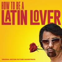 How To Be A Latin Lover - Official Soundtrack