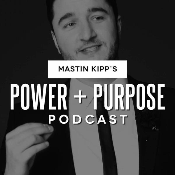 Power & Purpose With Mastin Kipp