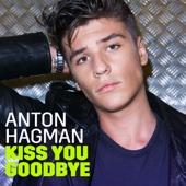 Anton Hagman - Kiss You Goodbye bild