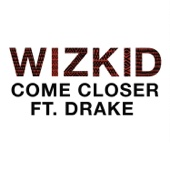 Wizkid - Come Closer (feat. Drake) artwork