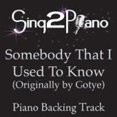 Somebody That I Used to Know (Originally Performed By Gotye) [Piano Backing Karaoke Version] - Sing2Piano