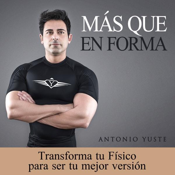 Más que En Forma | Fitness, Dietas, Entrenos, Workouts y Cómo Adelgazar para Transformar tu Físico con Antonio Yuste