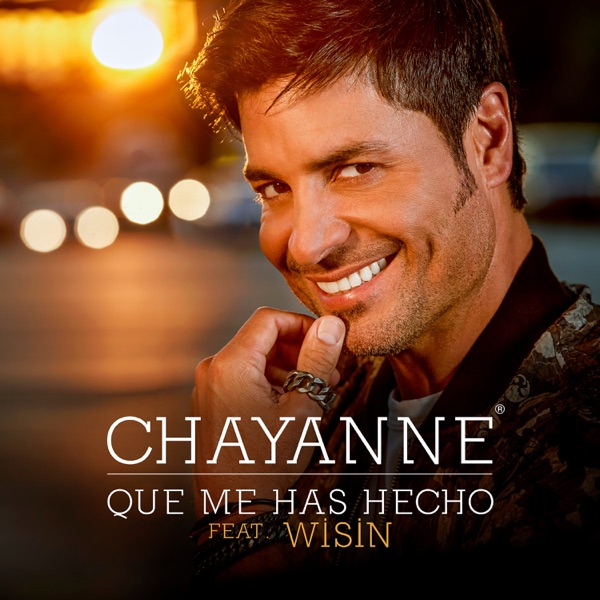 Chayanne - Qué Me Has Hecho (feat. Wisin) - Single (2017) [iTunes Plus M4A ACC]