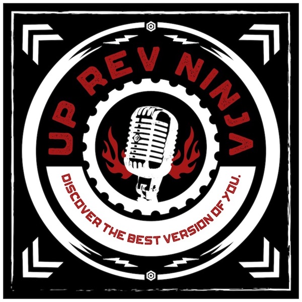 The Up Rev Ninja Podcast