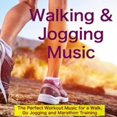 Walking & Jogging Music – The Perfect Workout Music for a Walk, Go Jogging and Marathon Training