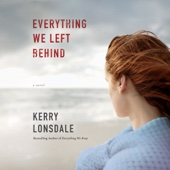 Everything We Left Behind: A Novel (Unabridged) - Kerry Lonsdale Cover Art