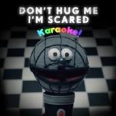 Don't Hug Me I'm Scared Karaoke