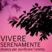 Vivere Serenamente - Energia Positiva e Musica per Purificare l'Anima e il Corpo