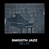 Smooth Jazz Relax – Essential Cool Jazz, Slow Relaxing Jazz, Instrumental Piano Relaxation, Bar & Lounge Background Relaxation