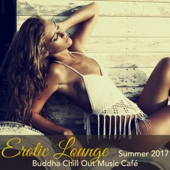 Erotic Lounge Summer 2017 Buddha Chill Out Music Café