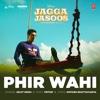 Phir Wahi From Jagga Jasoos - Arijit Singh & Pritam mp3