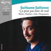 Balzac, Flaubert, Zola, Maupassant lus et commentés par Guillaume Gallienne (Ça peut pas faire de mal 3) - Guillaume Gallienne