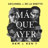 Más Que Ayer (Remix) [feat. RKM & Ken-Y] - Arcángel & De La Ghetto