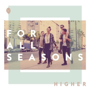For All Seasons - Higher