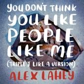 You Don't Think You Like People Like Me (triple j Like A Version) - Alex Lahey Cover Art