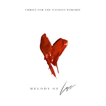 Melody of Love (Live) – Christ for the Nations Music