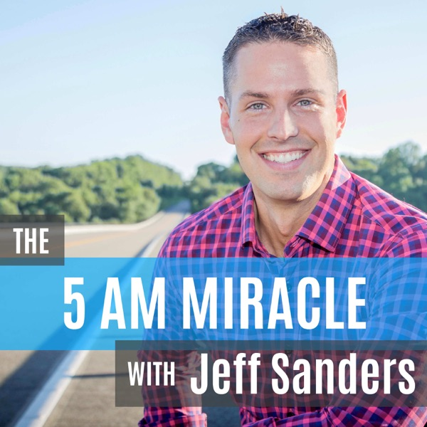 The 5 AM Miracle with Jeff Sanders: Healthy Habits • Personal Development • Rockin' Productivity!