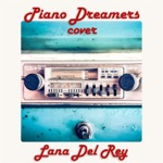Piano Dreamers Instrumental Renditions of Lana Del Rey, Vol. 2 (Instrumental)