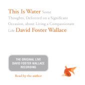This Is Water: The Original David Foster Wallace Recording