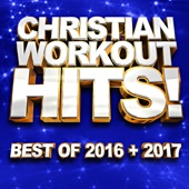 Christian Workout Hits! Best Of 2016 + 2017