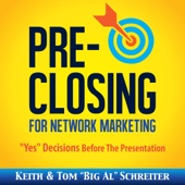 "Pre-Closing for Network Marketing: ""Yes"" Decisions before the Presentation (Unabridged) - Keith Schreiter & Tom ""Big Al"" Schreiter"