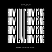 How Long (Remix) [feat. French Montana] - Charlie Puth
