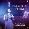 Nachdi Phira From Secret Superstar- Amit Trivedi & Meghna Mishra mp3