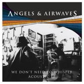 Angels & Airwaves - We Don't Need to Whisper Acoustic - EP  artwork