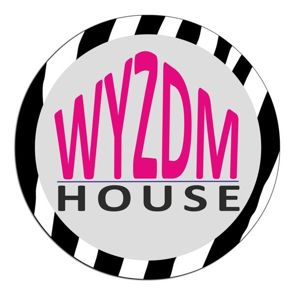 WYZDM House Podcast