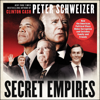 Peter Schweizer - Secret Empires: How the American Political Class Hides Corruption and Enriches Family and Friends (Unabridged)  artwork