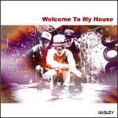 Welcome to My House - Hasley