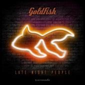 Late Night People - Goldfish
