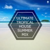 Ultimate Tropical House Summer Mix
