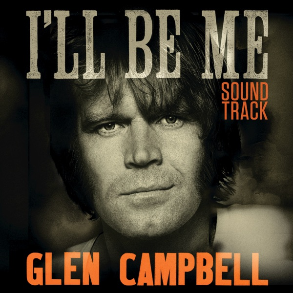 Glen Campbell Ill Be Me Soundtrack Glen Campbell CD cover